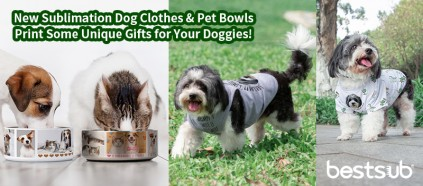 Check New Sublimation Pet Clothes & Bowls! Print Unique Gifts for Your Furry Friends!